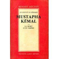 Mustapha Kémal ou la mort d'un empire  - Jacques Benoist-Méchin - Livre <br /><b>16 EUR</b> Livrenpoche.com