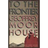 To the frontier - Geoffrey Moorhouse - Livre <br /><b>5.87 EUR</b> Livrenpoche.com