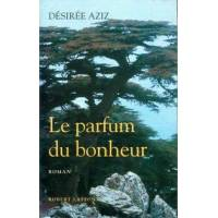 Le parfum du bonheur - Désiré Aziz - Livre <br /><b>3.99 EUR</b> Livrenpoche.com