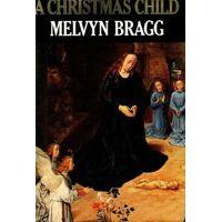 A christmas child - Melvyn Bragg - Livre <br /><b>5.99 EUR</b> Livrenpoche.com
