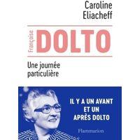 Françoise Dolto. Une journée particulière - Caroline Eliacheff - Livre <br /><b>10.51 EUR</b> Livrenpoche.com