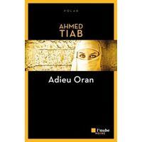 Adieu Oran - Ahmed Tiab - Livre <br /><b>3.99 EUR</b> Livrenpoche.com