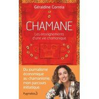 Chamane - Géraldine Correia - Livre <br /><b>10.14 EUR</b> Livrenpoche.com