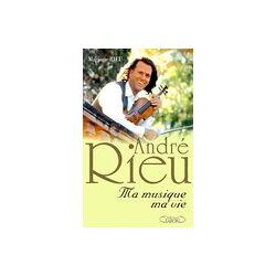 André Rieu. Ma musique, ma vie - Marjorie Rieu - Livre