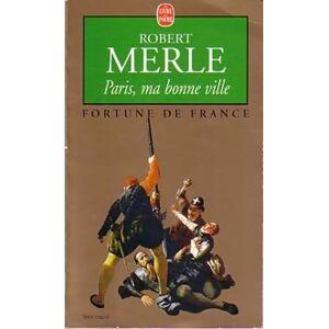 Fortune de France Tome III : Paris ma bonne ville - Robert Merle - Livre - Publicité