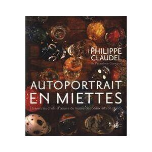 Autoportrait en miettes à travers les chefs-d'oeuvre du musée des beaux-arts de Nancy - Philippe Claudel - Livre - Publicité