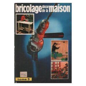 Bricolage, décor de la maison Tome III : Bricolage maison pratique n°107 à 116 - Collectif - Livre - Publicité