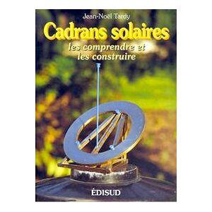 Cadrans solaires. Les comprendre et les construire - Jean-Noël Tardy - Livre - Publicité