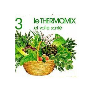 Le thermomix et votre santé Tome III - Maurice Mességué - Livre - Publicité