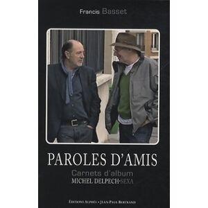 Paroles d'amis. Carnets d'album Sexa-Michel Delpech - Francis Basset - Livre - Publicité