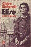 Elise ou la vraie vie - Claire Etcherelli - Livre