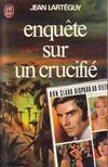 Enquête sur un crucifié - Jean Lartéguy - Livre