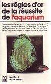 Les règles d'or de la réussite de l'aquarium - Michel Favré - Livre