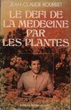 Le défi de la médecine par les plantes - Jean-Claude Bourret - Livre