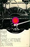 Dans l'attente du train - Roger Ferlet - Livre