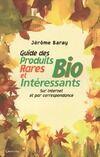 Guide des produits bio rares et intéressants - Jérôme Baray - Livre