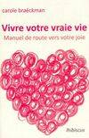 Vivre votre vraie vie : Manuel de route vers votre joie - Carole Braeckman - Livre