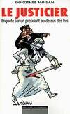 Le justicier. Enquête sur un président au-dessus des lois - Dorothee Moisan - Livre