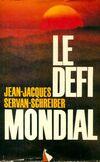 Le défi mondial - Jean-Jacques Servan-Schreiber - Livre