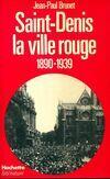 Saint-Denis la ville rouge 1890-1939 - Jean-Paul Brunet - Livre