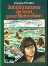 300000 tonnes de brut pour Rotterdam - Christian Piscaglia - Livre