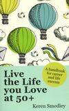 Live the life you love at 50+. A handbook for career and life success - Keren Smedley - Livre