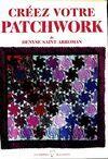 Créez votre patchwork - Denise Saint Arroman - Livre