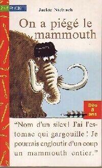 On a piégé le mammouth - Jackie Niebisch - Livre