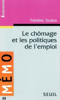 Le chômage et les politiques de l'emploi - Frédéric Teulon - Livre
