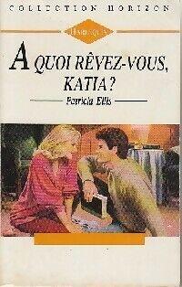 A quoi rêvez-vous, Katia ? - Patricia Ellis - Livre