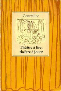 Théâtre à lire, théâtre à jouer - Georges Courteline - Livre