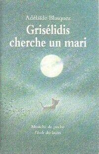 Griselidis cherche un mari - Adélaïde Blasquez - Livre