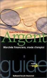 Argent, marchés financiers, mode d'emploi - Jean-Pierre Gaillard - Livre