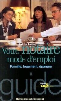 Votre notaire, mode d'emploi - Patrick Lelong - Livre