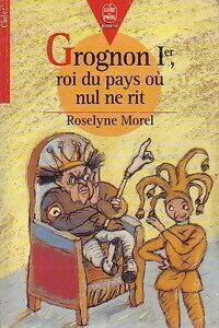 Grognon Ier, roi du pays où nul ne rit - Roselyne Morel - Livre