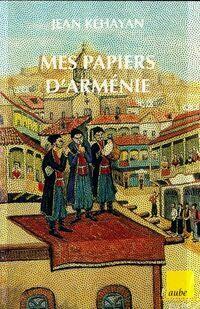 Mes papiers d'Arménie - Jean Kéhayan - Livre