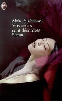 Vos désirs sont désordres - Mako Yoshikawa - Livre