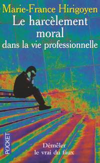 Le harcèlement moral dans la vie professionnelle. Démêler le vrai du faux - Marie-France Hirigoyen - Livre