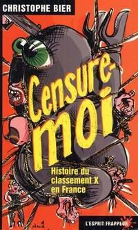 Censure-moi : histoire du classement X en France - Christophe Bier - Livre