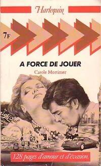 A force de jouer - Carole Mortimer - Livre