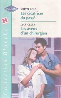 Les cicatrices du passé / Les aveux d'un chirurgien - Kristi Clark - Livre