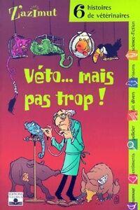 Véto... Mais pas trop ! 6 histoires de vétérinaires - Collectif - Livre
