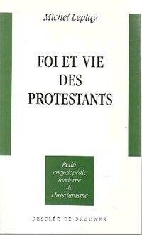 Foi et vie des protestants - Michel Leplay - Livre