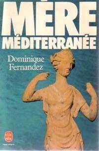 Mère méditerranée - Dominique Fernandez - Livre