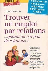 Trouver un emploi par relations... quand on n'a pas de relations ! - Pierre Sahnoun - Livre