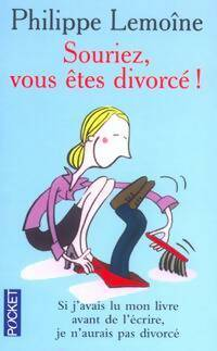 Souriez, vous êtes divorcé ! - Philippe Lemoine - Livre