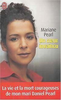Un coeur invaincu. La vie et la mort courageuses de mon mari Daniel Pearl - Mariane Pearl - Livre