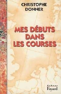 Mes débuts dans les courses - Christophe Donner - Livre