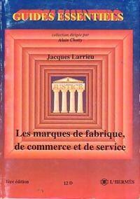 Les marques de fabrique, de commerce et de service - Jacques Larrieu - Livre