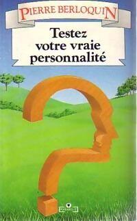Testez votre vraie personnalité - Pierre Berloquin - Livre